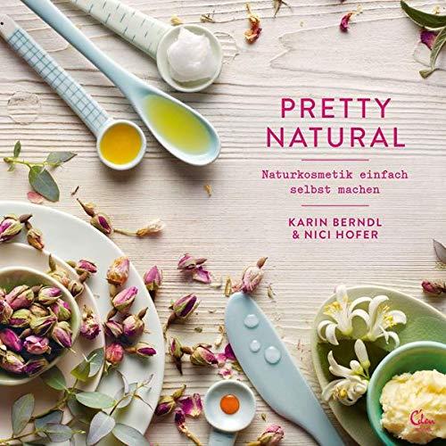 Pretty Natural: Naturkosmetik einfach selbst machen