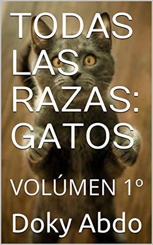 TODAS LAS RAZAS: GATOS: VOLÚMEN 1º eBook: Abdo, Doky: Amazon.es ...