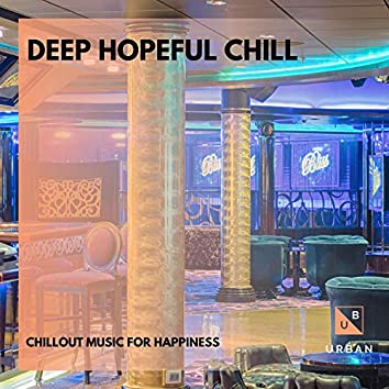 Deep Hopeful Chill - Chillout Music For Happiness