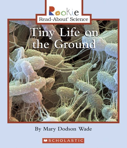 Tiny Life On The Ground (Rookie Read-About Science)