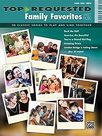 Top-Requested Family Favorites: 28 Classic Songs to Play and Sing Together: Piano, Vocal, Guitar