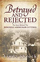 Betrayed and Rejected: The Story Behind The Bergholz Amish Hair Cuttings