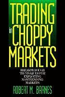 Trading in Choppy Markets: Breakthrough Techniques for Exploiting Nontrending Markets