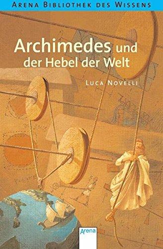 Archimedes und der Hebel der Welt: Lebendige Biographien