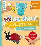 Das Verbastelbuch für die Allerkleinsten Schneiden und Kleben. Meine Lieblingstiere:...