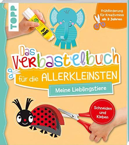 Das Verbastelbuch für die Allerkleinsten Schneiden und Kleben. Meine Lieblingstiere: Frühförderung für Kreativminis ab 3 Jahren