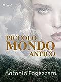 Piccolo mondo antico (Italian Edition)
