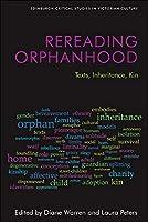 Rereading Orphanhood: Texts, Inheritance, Kin (Edinburgh Critical Studies in Victorian Culture)