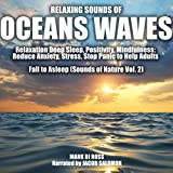 Relaxing Sounds of Oceans Waves for Relaxation Deep Sleep, Positivity, Mindfulness: Reduce Anxiety, Stress....