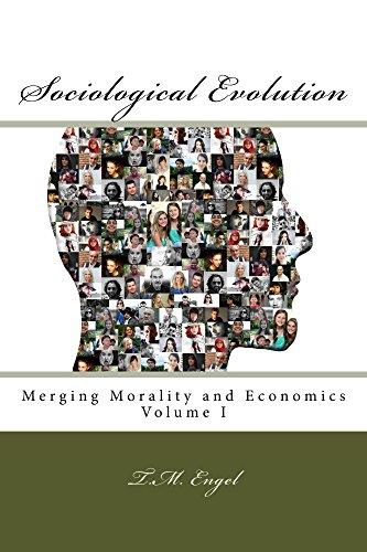 Sociological Evolution: Merging Morality and Economics Volume I