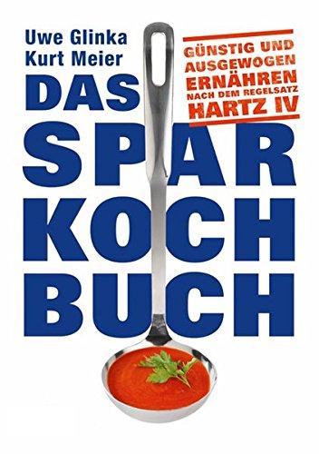 Das Sparkochbuch: Günstig und ausgewogen ernähren nach dem Regelsatz Hartz...