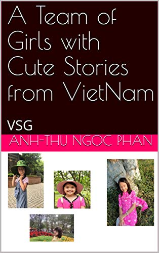 A Team of Girls with Cute Stories from VietNam: VSG (Team Girls Book 1) (English Edition)