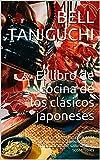 El libro de cocina de los clásicos japoneses: Fórmulas para cada preocupación. Deliciosas, sin compl...