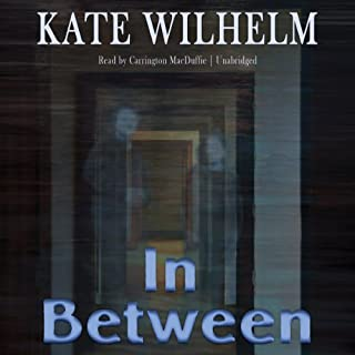 In Between                   By:                                                                                                                                 Kate Wilhelm                               Narrated by:                                                                                                                                 Carrington MacDuffie                      Length: 2 hrs and 59 mins     6 ratings     Overall 3.3