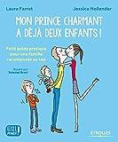 Mon prince charmant a déjà deux enfants !: Petit guide pratique pour une famille recomposée au top