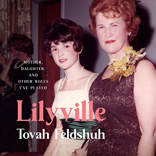 Listen Lilyville: Mother, Daughter, and Other Roles I've Played audio book