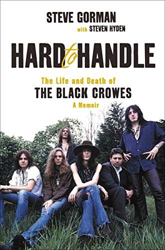 Hard to Handle: The Life and Death of the Black Crowes--A Memoir ...