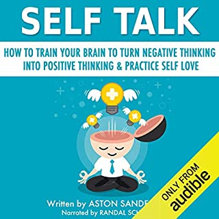Self Talk: How to Train Your Brain to Turn Negative Thinking into Positive Thinking & Practice Self Love audiobook cover art