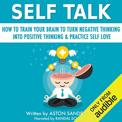 Self Talk: How to Train Your Brain to Turn Negative Thinking into Positive Thinking & Practice Self Love Titelbild
