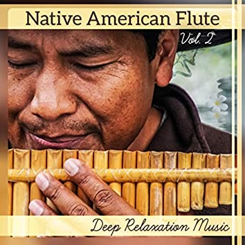 Native American Flute Vol. 2 – Deep Relaxation Music (Soothing Spa & Wellness & Healing Massage)