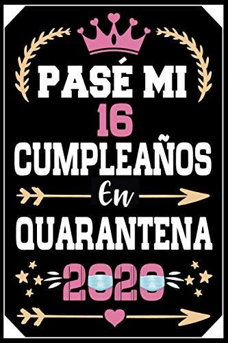 Mon Pasé Mi 16 Cumpleaños En Cuarentena 2020: Regalo de cumpleaños de 16 años para mujeres hombre mama papa, regalo de cumpleaños para niñas tía novia ... de cumpleaños 16 años, 15.24x22.86 cm