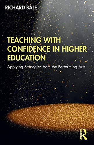 Compare Textbook Prices for Teaching with Confidence in Higher Education: Applying Strategies from the Performing Arts 1 Edition ISBN 9780367193652 by Bale, Richard