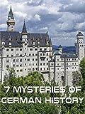 7 Mysteries Of German History