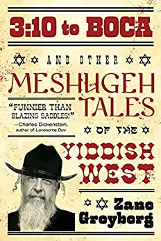 3:10 to Boca and Other Meshugeh Tales of the Yiddish West by [Zane Greyberg]