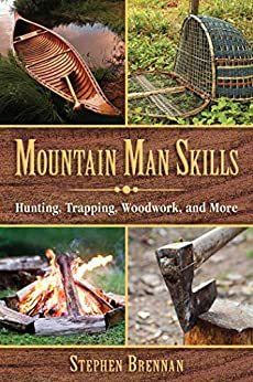 Mountain Man Skills: Hunting, Trapping, Woodwork, and More by [Stephen Brennan]