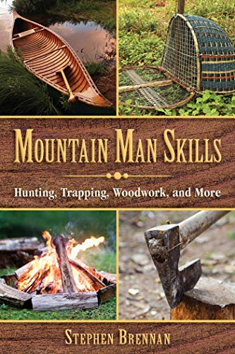 Compare Textbook Prices for Mountain Man Skills: Hunting, Trapping, Woodwork, and More First Edition Edition ISBN 9781628737097 by Brennan, Stephen