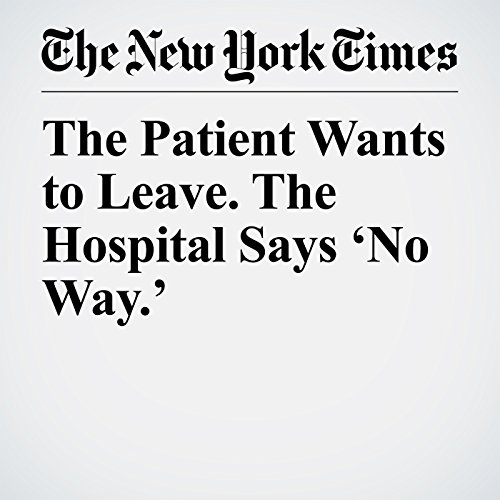 The Patient Wants to Leave. The Hospital Says 'No Way.' copertina