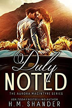 Duly Noted (the Aurora MacIntyre series Book 1) by [H.M. Shander]