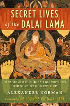 Secret Lives of the Dalai Lama: The Untold Story of the Holy Men Who Shaped Tibet, from Pre-history to the Present Day by [Alexander Norman, Dalai Lama]
