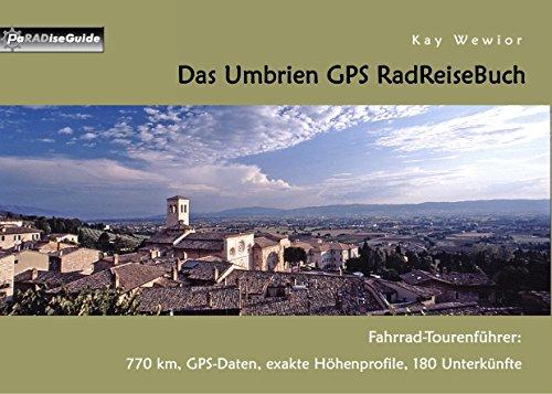 Das Umbrien GPS RadReiseBuch: Fahrrad-Tourenführer: 770 km, GPS-Daten, exakte Höhenprofile, 180 Unterkünfte (PaRADise Guide 4) (German Edition)