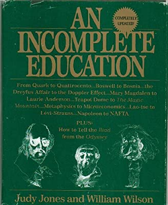 An Incomplete Education - From Quart to Quattrocento, Boswell to Bosnia, the Dreyfus Affair to the Doppler Effect, Mary Magdalen to Laurie Anders, Teapot Dome to the Magic Mountain and More - Hardcover - Completely Updated Edition 1995 (PLUS: How to Tell
