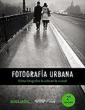 Fotografía urbana. Cómo fotografiar la vida en la ciudad (PHOTOCLUB)
