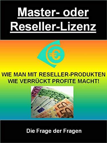 Master- oder Reseller-Lizenz: WIE MAN MIT RESELLER-PRODUKTEN WIE VERRÜCKT PROFITE MACHT!