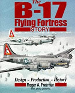 The B-17 Flying Fortress Story: Design-Production-History