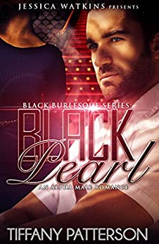 Black Pearl, Book 1 of the Black Burlesque Series: a BBW, BWWM, Alpha Male romance by [Tiffany Patterson]