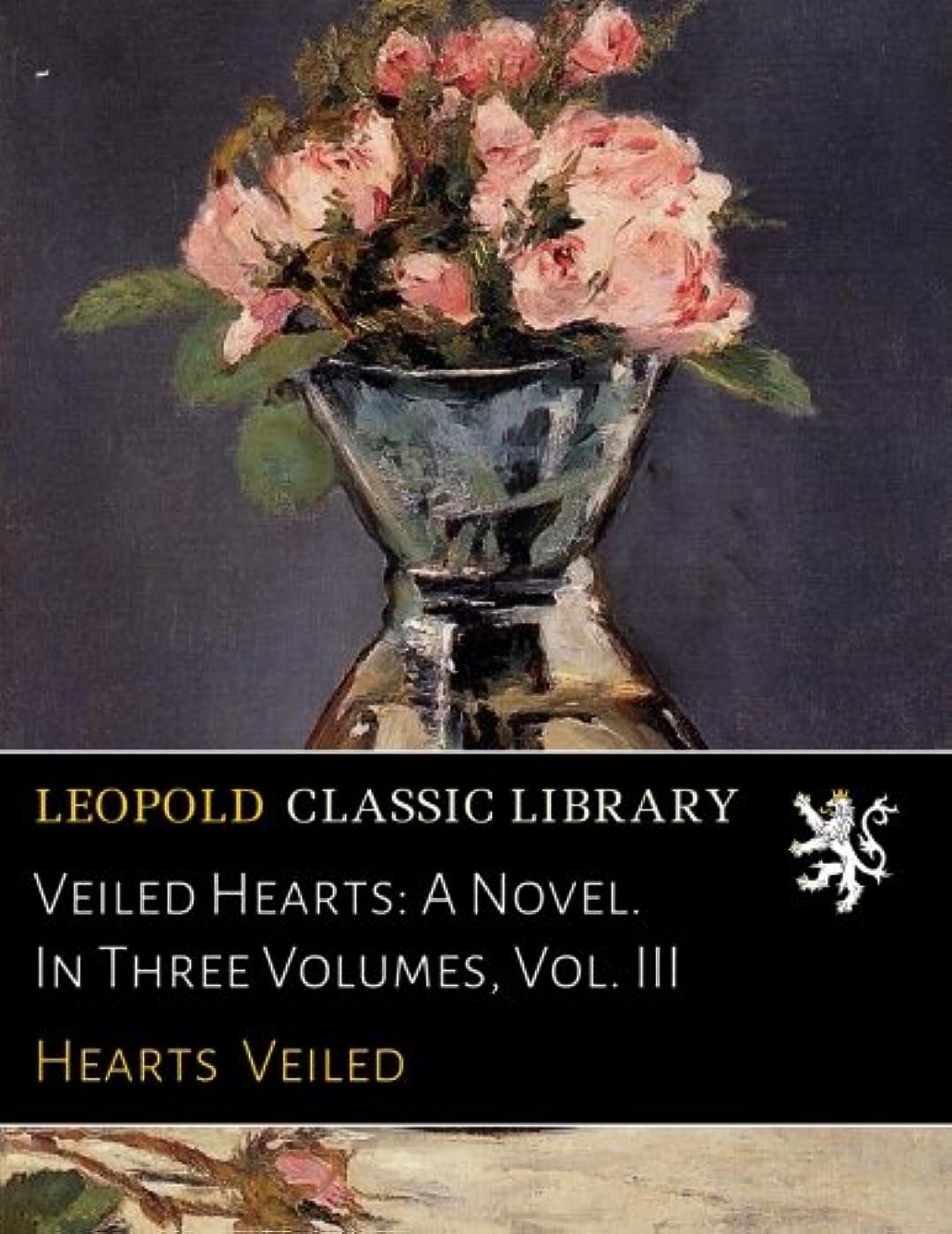 いらいらさせる花束願うVeiled Hearts: A Novel. In Three Volumes, Vol. III