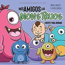 MIS AMIGOS LOS MONSTRUOS CUENTO PARA DORMIR – ANDREA ABADÍA & DAVID HERRERA: (¡Buenas noches, dulces sueños!) (Spanish Edi...