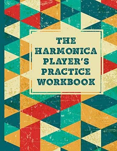 The Harmonica Player's Practice Workbook: Practice notebook for harmonica players, harp player journal includes space for weekly practice, space to ... practice sessions & harmonica classes.