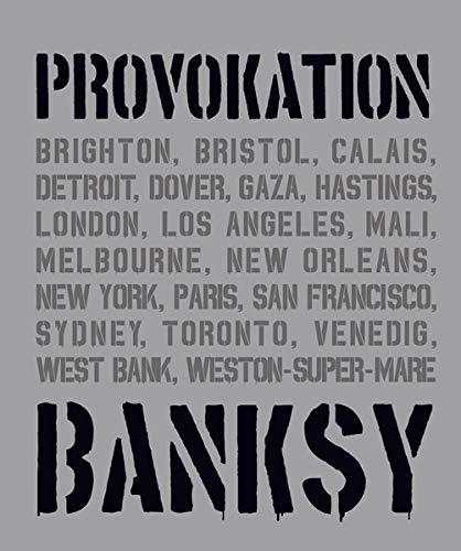 BANKSY PROVOKATION Street Art als politisches Statement: Überblick über Banksys Werke & Entwicklung als Künstler   Analysen berühmter Graffitis wie ...   Exklusives Bildmaterial (Midas Collection)
