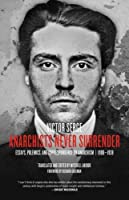 Anarchists Never Surrender: Essays, Polemics, and Correspondence on Anarchism, 1908-1938