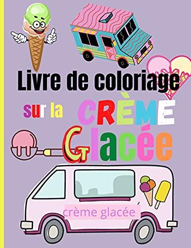 Livre de Coloriage sur la Crème Glacée: Pages de coloriage de crème glacée étonnantes pour les enfants   Enfants à colorier le thème de la crème glacée sucrée