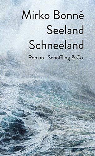 Buchseite und Rezensionen zu 'Seeland Schneeland: Roman' von  Mirko Bonné (Autor)