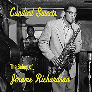 Candied Sweets - The Bebop of Jerome Richardson