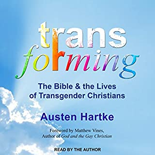 Transforming     The Bible and the Lives of Transgender Christians              By:                                                                                                                                 Austen Hartke,                                                                                        Matthew Vines - foreword                               Narrated by:                                                                                                                                 Austen Hartke                      Length: 5 hrs and 5 mins     11 ratings     Overall 4.5