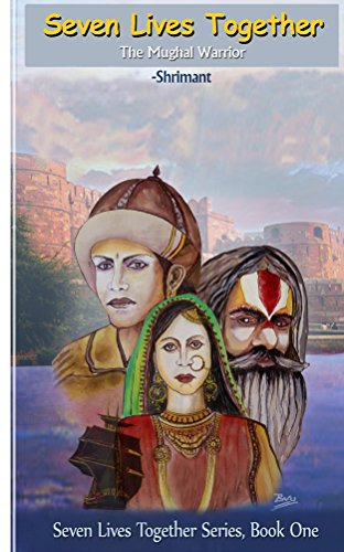 Seven Lives Together Book One: The Mughal Warrior (English Edition)