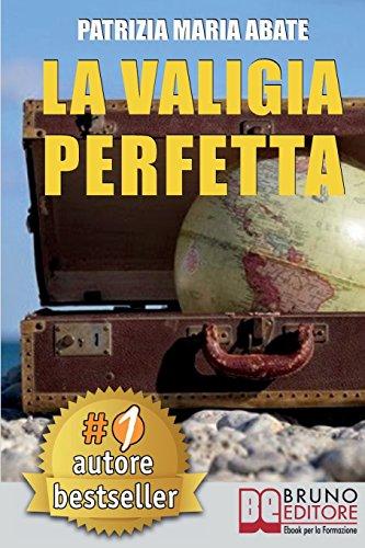 La Valigia Perfetta: Tecniche e Consigli Pratici Per Gestire I Conflitti e Vivere Una Vita Di Spensieratezza